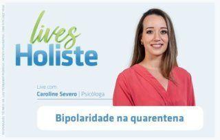 LIVES HOLISTE | BIPOLARIDADE NA QUARENTENA