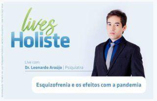 LIVES HOLISTE   ESQUIZOFRENIA E OS EFEITOS COM A PANDEMIA