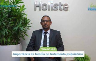 LIVES HOLISTE | IMPORTÂNCIA DA FAMÍLIA NO TRATAMENTO PSIQUIÁTRICO